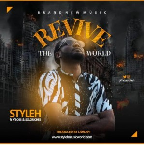 Styleh - Revive The World Ft. X'Boss & Solorichee