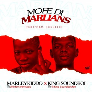 MarleyKiddo Ft. King SoundBoi – Mofe Di Marlians