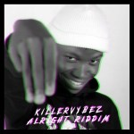 Killervybez – Alright Riddim