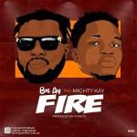 Big AY Ft. Mighty Kay - Fire