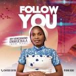 Uche Jesus (Joy Uchechukwu) - Follow You