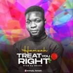 MUSIC: Hamzah - Treat You Right