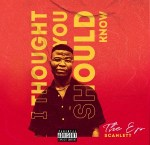EP: Scahlett – I Thought You Should Know (The EP) | @scahlett__