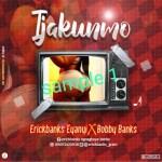 Erick banks Ft. Bobby banks - Ijakumo