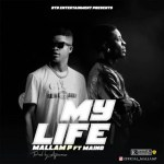 Mallam P Ft. Maino - My Life (Prod. Ajimovoix)