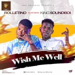 Rolletino Ft. King SoundBoi - Wish Me Well