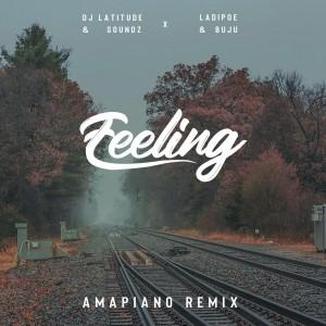 DJ Latitude & Soundz x Ladipoe & Buju - Feeling (Amapiano Remix)
