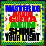 Master KG & David Guetta Ft. Akon – Shine Your Light