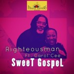 AUDIO + VIDEO: Righteousman Ft. Carol Cee - Sweet Gospel