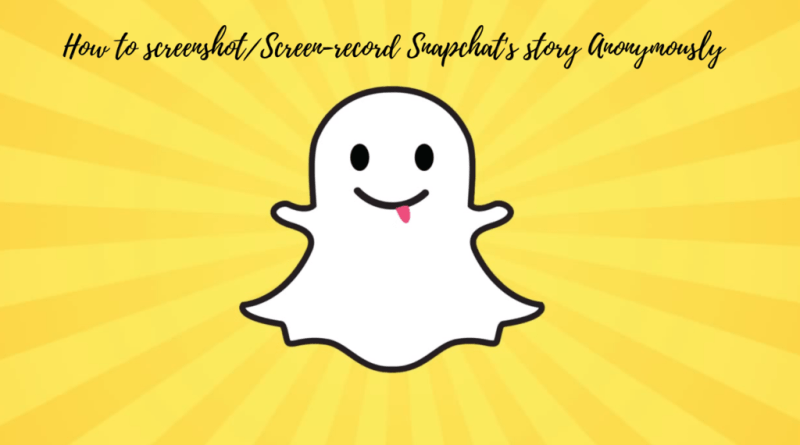 How to screenshot/Screen-record Snapchat's story Anonymously
