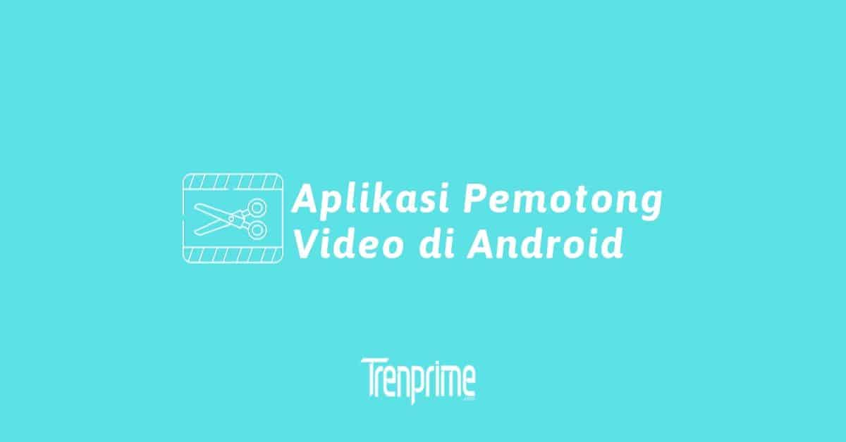 aplikasi pemotong video di android