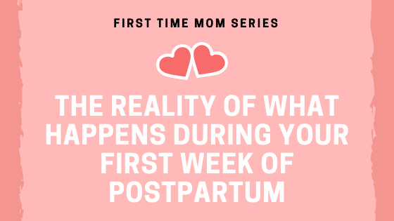 The Reality of What Happens During Your First Week of Postpartum