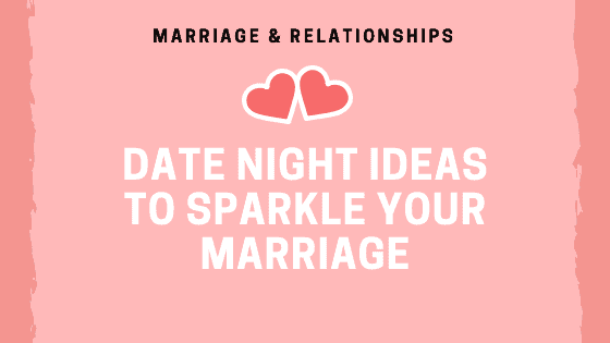 Date Night Ideas To Sparkle Your Marriage