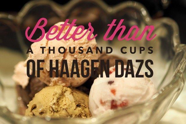 Better than a Thousand Cups of Haagen Dazs