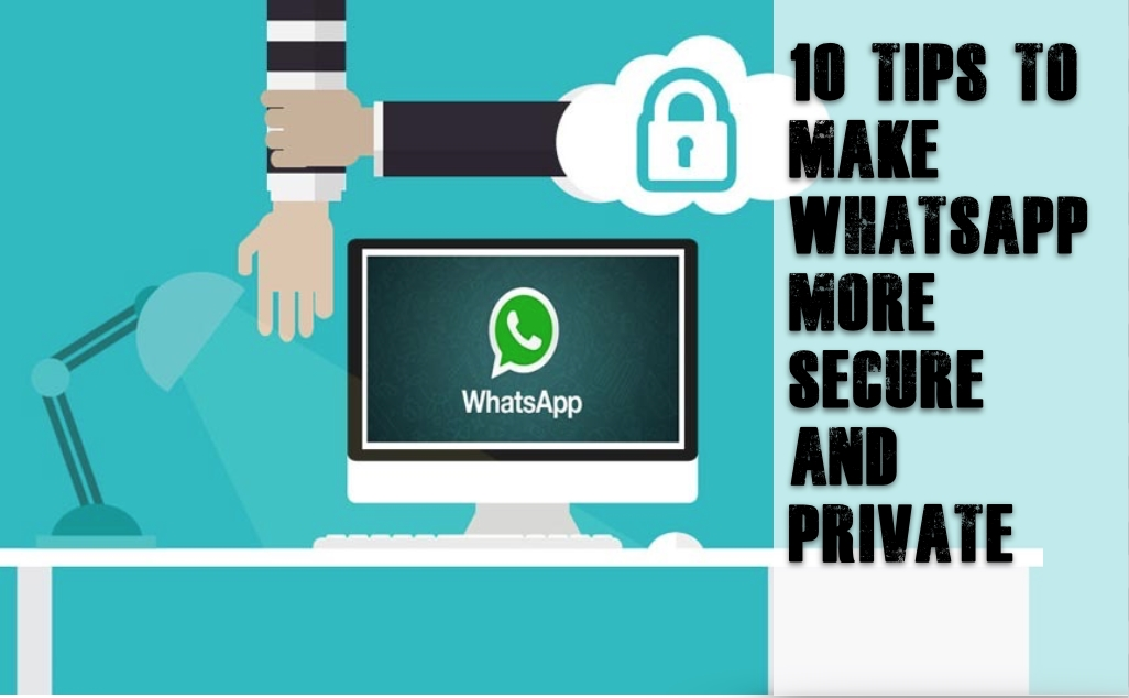 Tips to make Whatsapp more Secure and Private