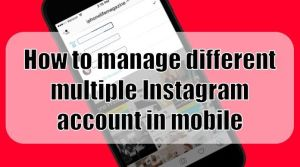 How to manage different multiple Instagram account in mobile