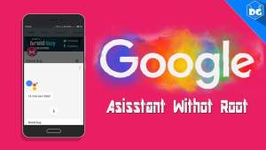 Add Google assistant on Marshmallow And Nougat(No Root)