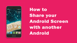 How to do Screen Share Android with another Android | Inkwire