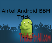 LATEST AIRTEL BBM USERAGENT TRICK FOR ANDROID USERS