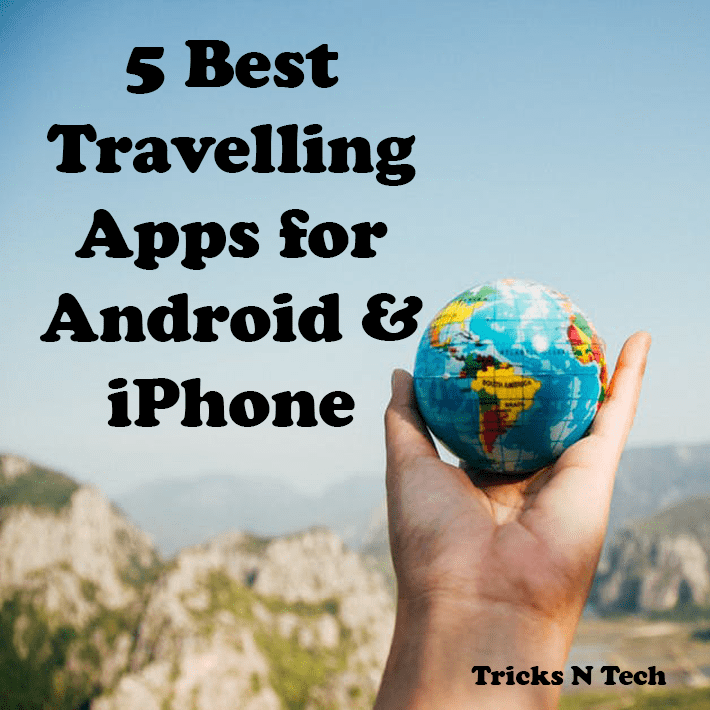 5 Best Travelling Apps for Android & iPhone