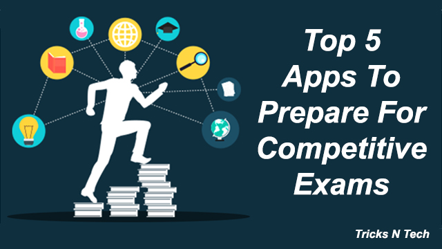 Top 5 Apps To Prepare For Competitive Exams