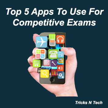 Top 5 Apps To Use For Competitive Exams