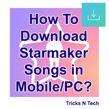 How To Download Starmaker Songs in Mobile PC