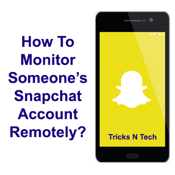How To Monitor Someone's Snapchat Account Remotely