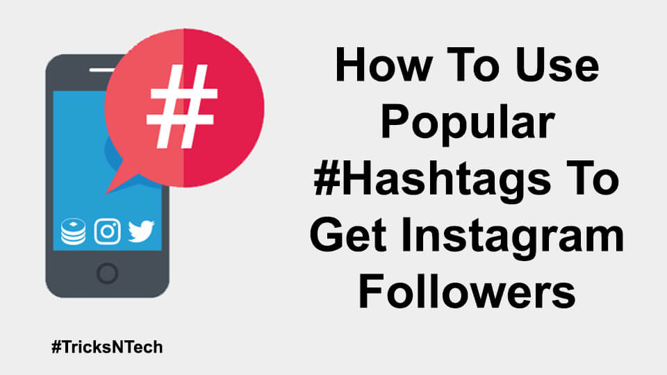 How To Use Popular Hashtags To Get Instagram Followers Tricks N Tech