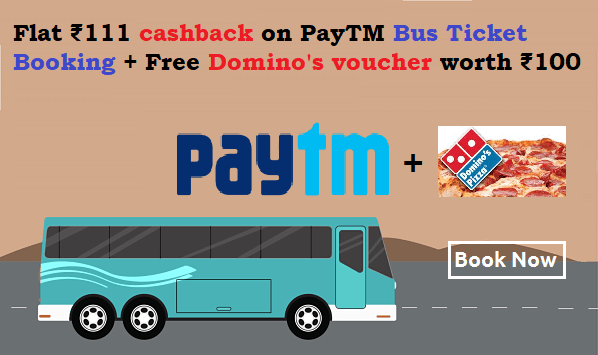 Flat ₹111 Cashback on PayTM Bus Ticket Booking + Free Domino's voucher worth ₹100