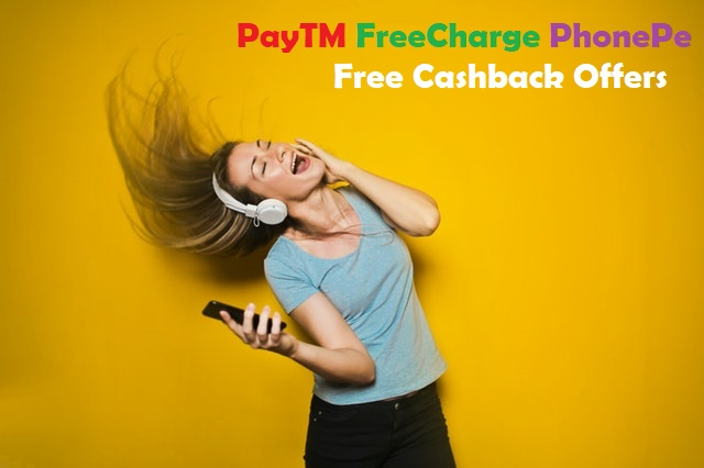 PayTM FreeCharge PhonePe Free Cashback Offers Get up to 100% Instant Cashback