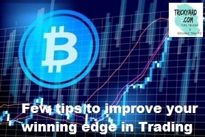 Few tips to improve your winning edge in Trading