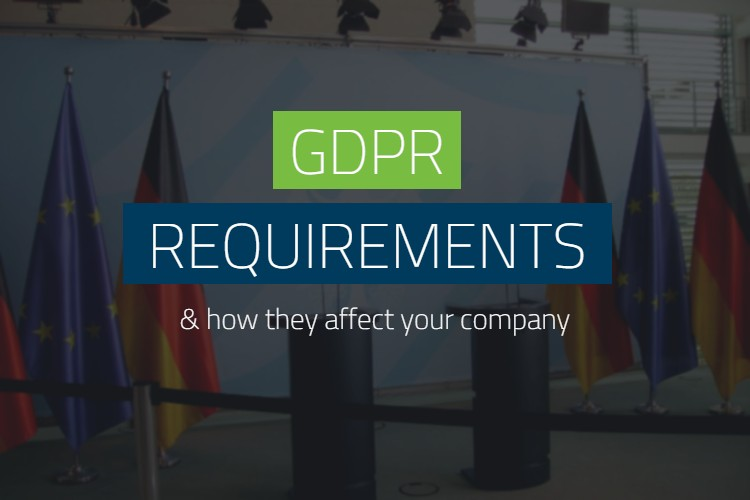 GDPR Requirements and How They Affect Your Company