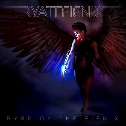 RyattFienix - Ryse of The Fienix (Album Stream) front cover