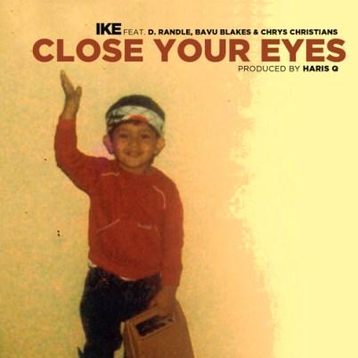 Ike ft. Bavu Blakes, D-Randle & Chrys - Close Your Eyes (Audio)