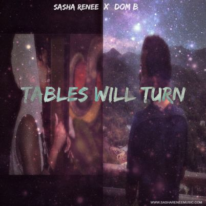 Sasha Renee ft. Dom B - Tables Will Turn (Audio)