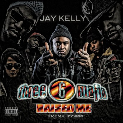 Jay Kelly - Three 6 Mafia Raised Me (Mixtape)
