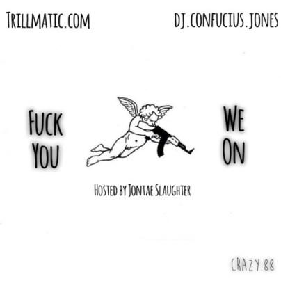 DJ Confucius Jones x Jontae Slaughter x Trillmatic.com - Fuck You, We On (Mixtape)