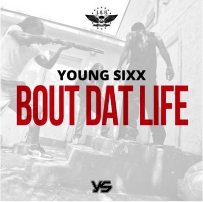 Young Sixx - Bout Dat Life (Audio)