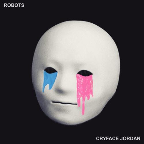 Cryface Jordan - Robots (Audio)