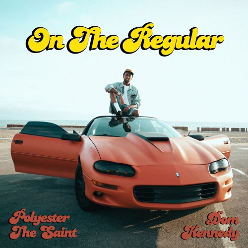 Polyester the Saint ft. Dom Kennedy - On The Regular (Audio)