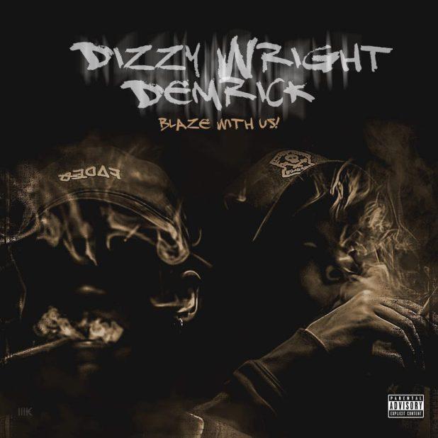 Dizzy Wright x Demrick - Blaze With Us (Mixtape)