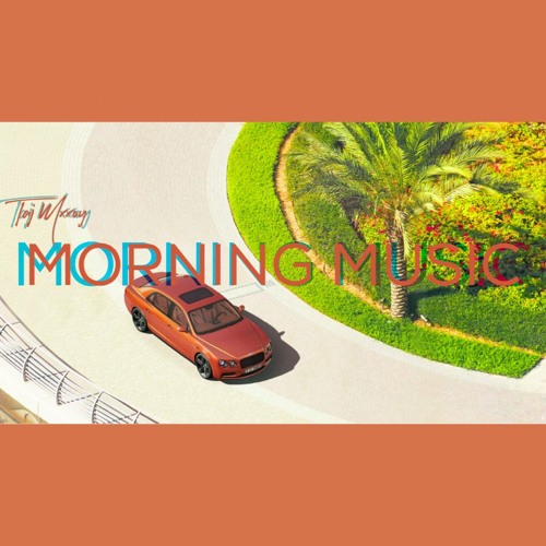 Taj Mxxoy - Morning Music (Audio)