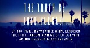 EP 080: PM17, Mayweather wins, Kendrick the thief + album reviews of Lil Uzi Vert, Action Bronson & Xxxtentacion