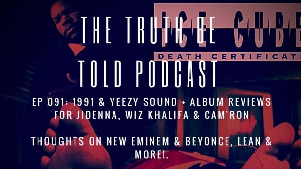 EP 091: 1991 & Yeezy Sound + album reviews for Jidenna, Wiz Khalifa & Cam'ron (Podcast)