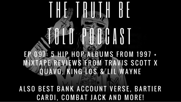 EP 097: 5 Hip Hop Albums from 1997 + mixtape reviews for Travis Scott x Quavo, King Los & Lil Wayne (Podcast)