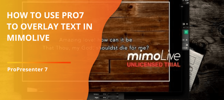 How to send the output of ProPresenter 7 into Mimo Live