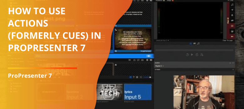 ProPresenter 7 Tutorial: How to use Actions (formerly Cues)