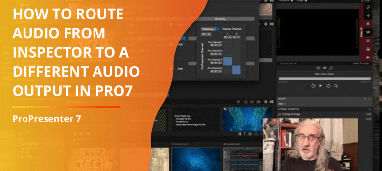 ProPresenter 7 Tutorial: How to route audio from inspector to another audio output