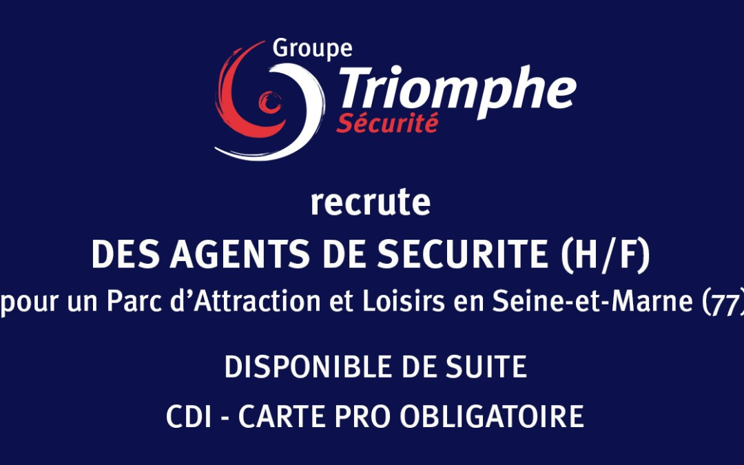 TRIOMPHE SECURITE RECRUTE DES AGENTS DE SECURITE (H/F) en CDI